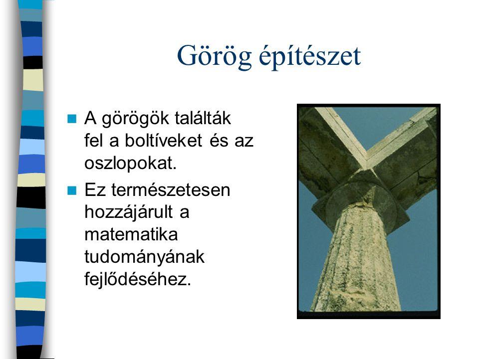Görög építészet A görögök találták fel a boltíveket és az oszlopokat.