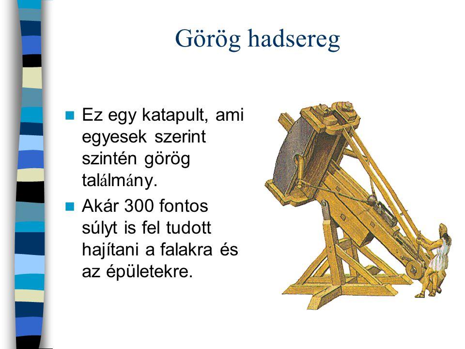 Görög hadsereg Ez egy katapult, ami egyesek szerint szintén görög találmány.