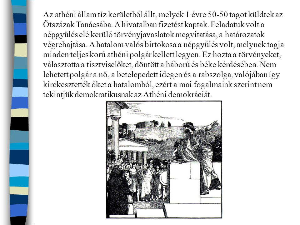 Az athéni állam tíz kerületből állt, melyek 1 évre 50-50 tagot küldtek az Ötszázak Tanácsába.