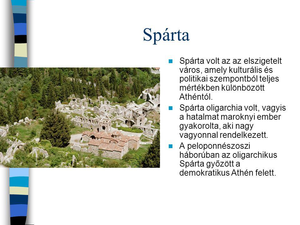 Spárta Spárta volt az az elszigetelt város, amely kulturális és politikai szempontból teljes mértékben különbözött Athéntól.