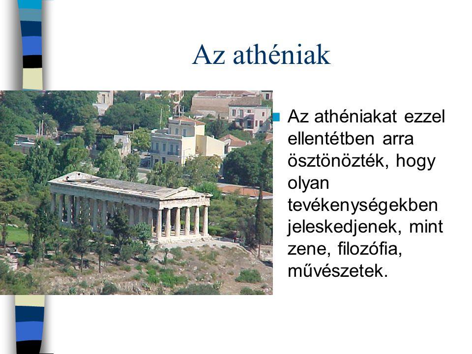 Az athéniak Az athéniakat ezzel ellentétben arra ösztönözték, hogy olyan tevékenységekben jeleskedjenek, mint zene, filozófia, művészetek.
