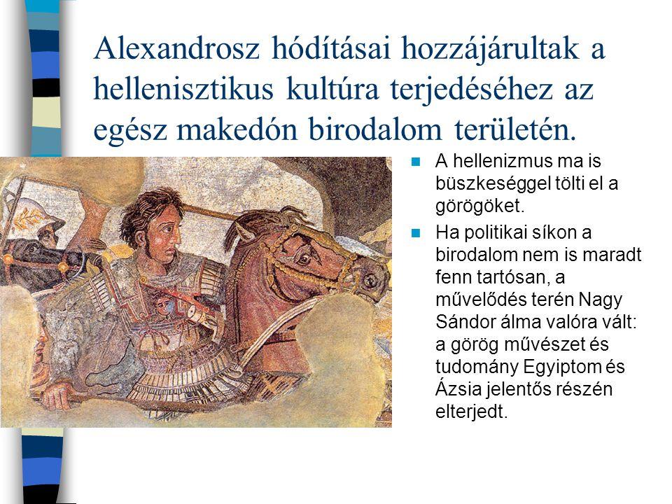 Alexandrosz hódításai hozzájárultak a hellenisztikus kultúra terjedéséhez az egész makedón birodalom területén.