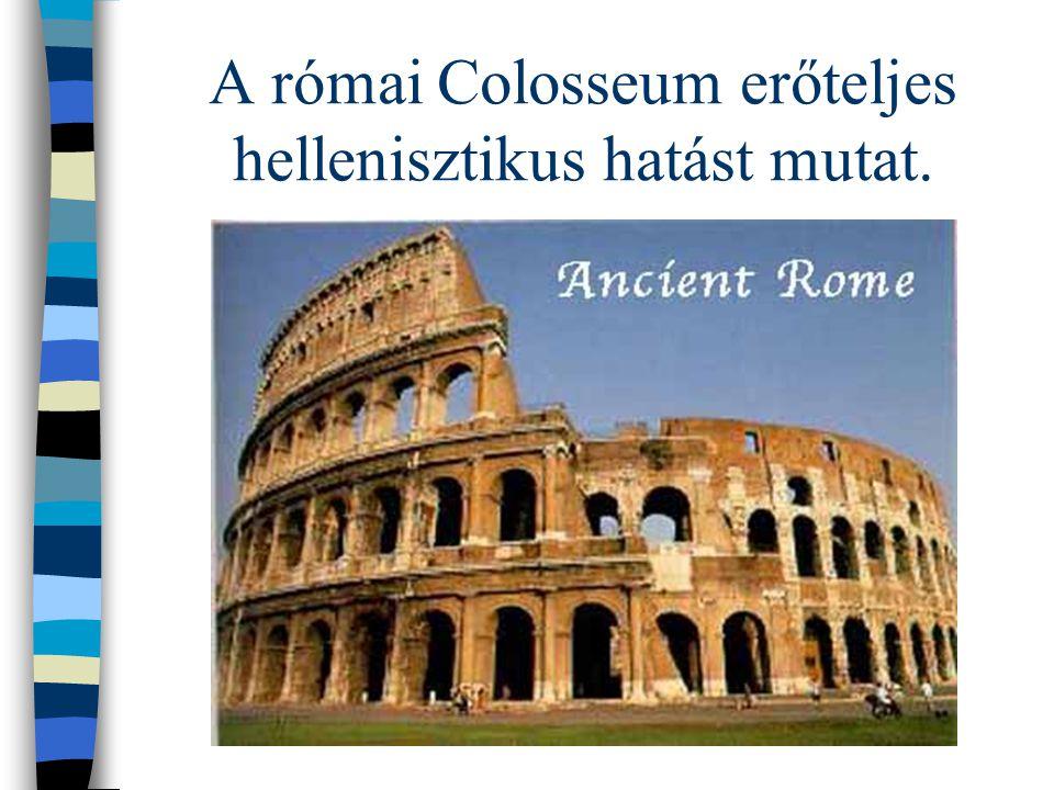 A római Colosseum erőteljes hellenisztikus hatást mutat.