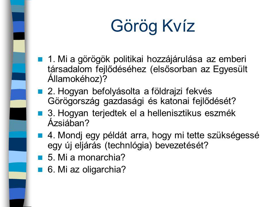Görög Kvíz 1. Mi a görögök politikai hozzájárulása az emberi társadalom fejlődéséhez (elsősorban az Egyesült Államokéhoz)