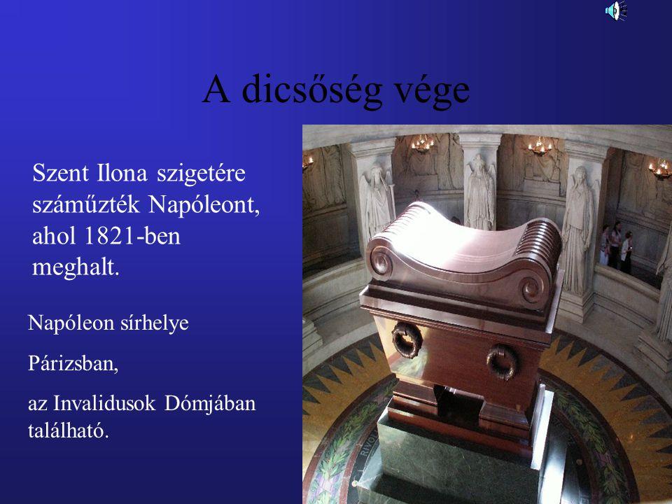 A dicsőség vége Szent Ilona szigetére száműzték Napóleont, ahol 1821-ben meghalt. Napóleon sírhelye.