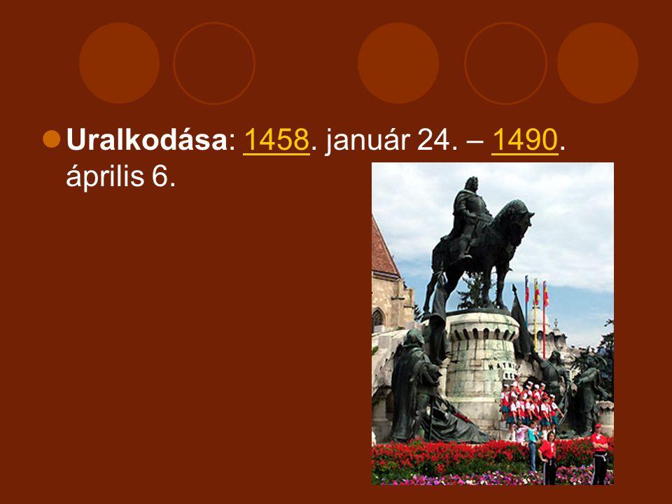 Uralkodása: 1458. január 24. – 1490. április 6.