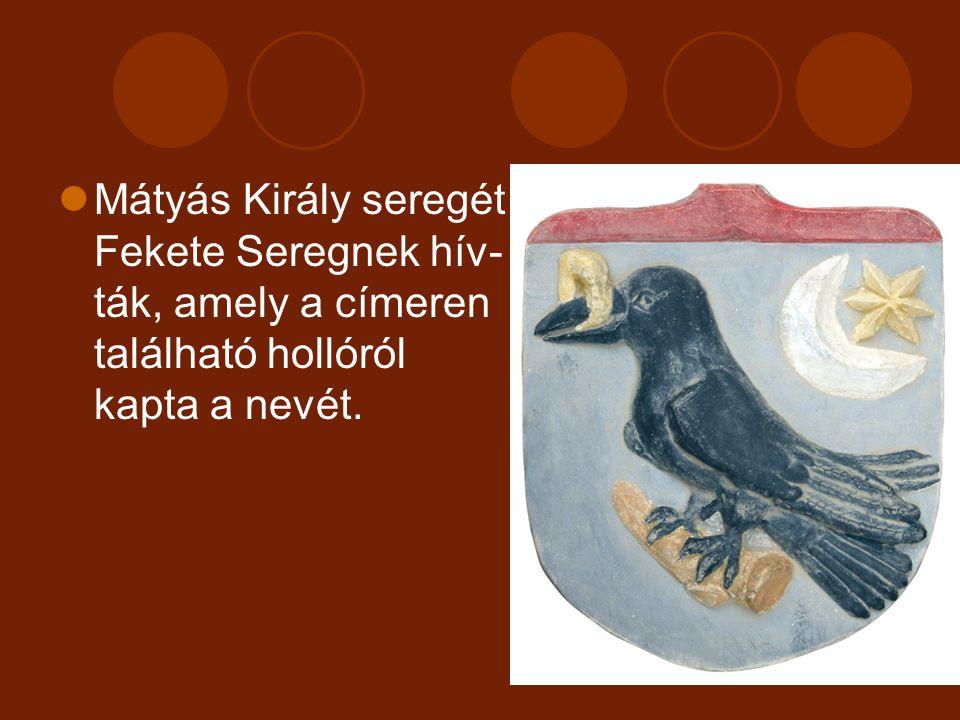 Mátyás Király seregét Fekete Seregnek hív- ták, amely a címeren található hollóról kapta a nevét.