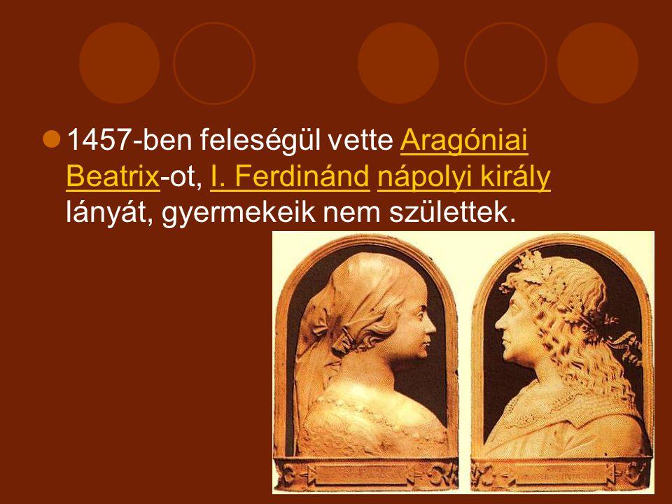 1457-ben feleségül vette Aragóniai Beatrix-ot, I