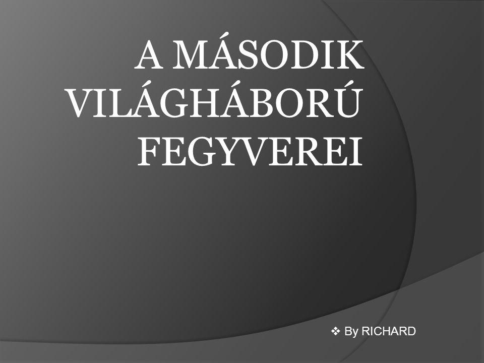 A MÁSODIK VILÁGHÁBORÚ FEGYVEREI