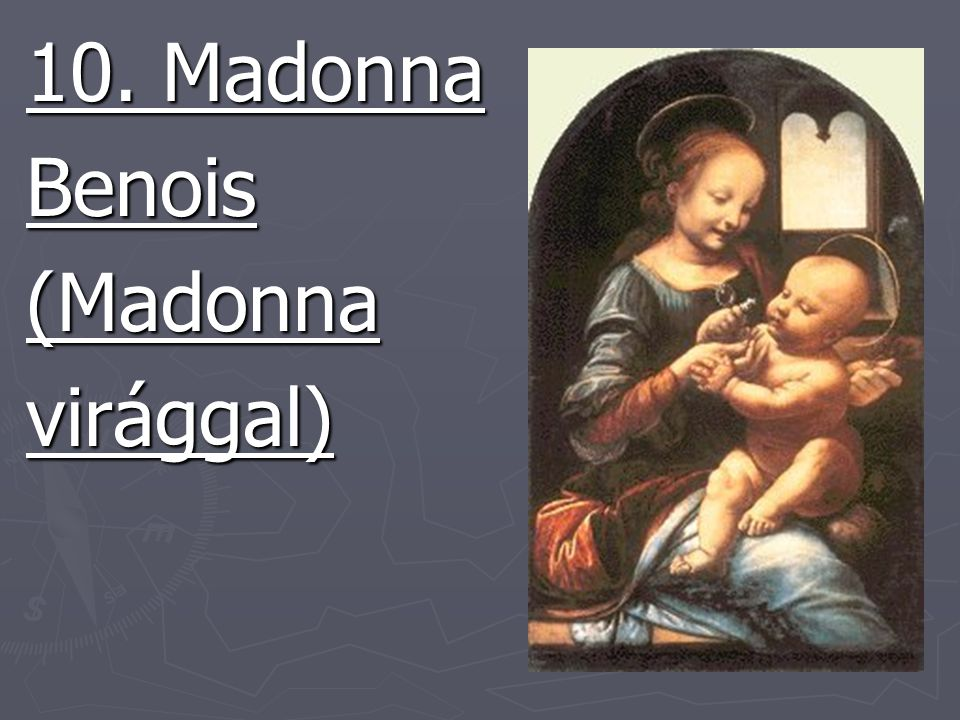 10. Madonna Benois (Madonna virággal)