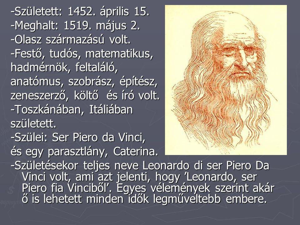 -Született: 1452. április 15. -Meghalt: 1519. május 2. -Olasz származású volt. -Festő, tudós, matematikus,
