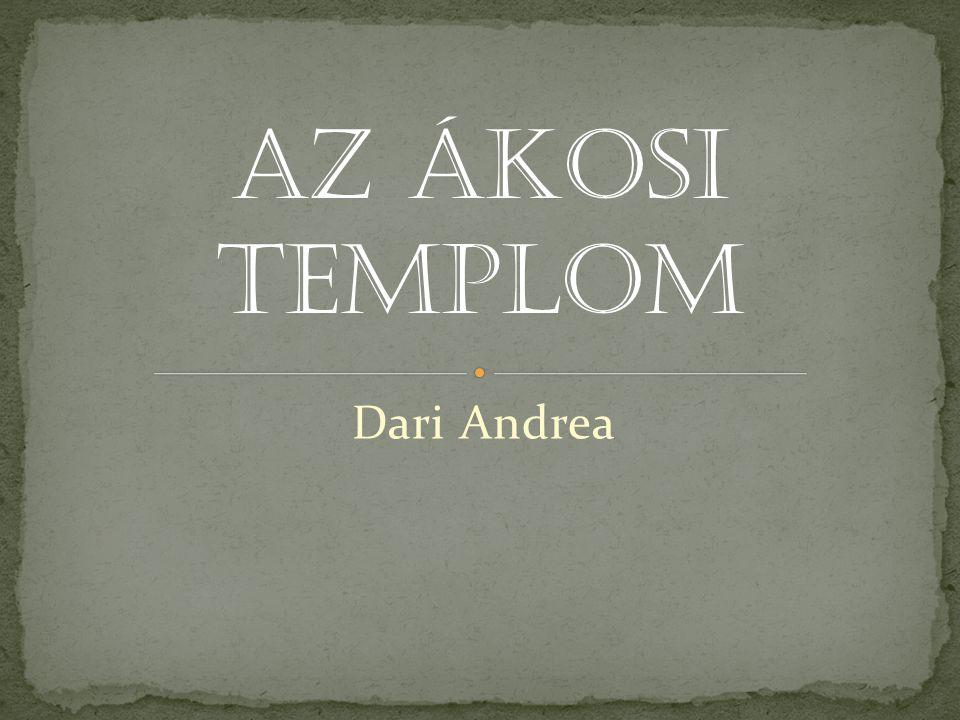 AZ ÁKOSI TEMPLOM Dari Andrea