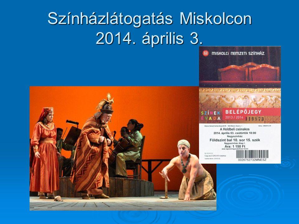 Színházlátogatás Miskolcon 2014. április 3.