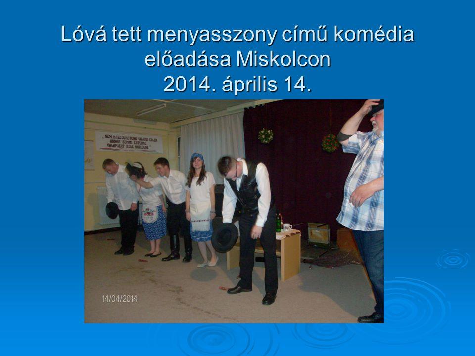 Lóvá tett menyasszony című komédia előadása Miskolcon 2014. április 14.