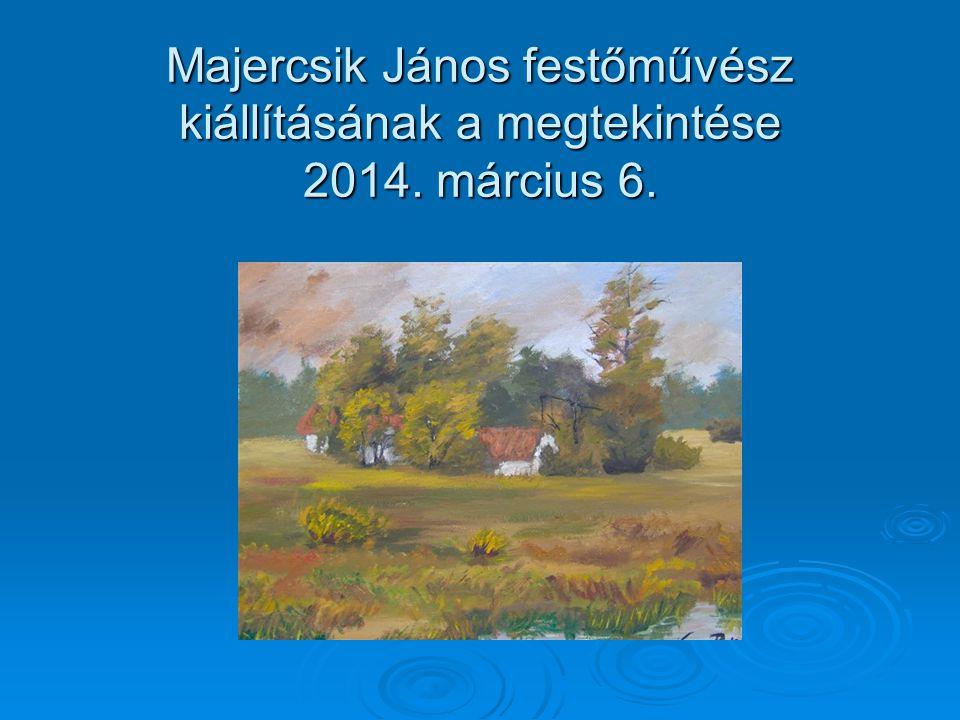 Majercsik János festőművész kiállításának a megtekintése 2014