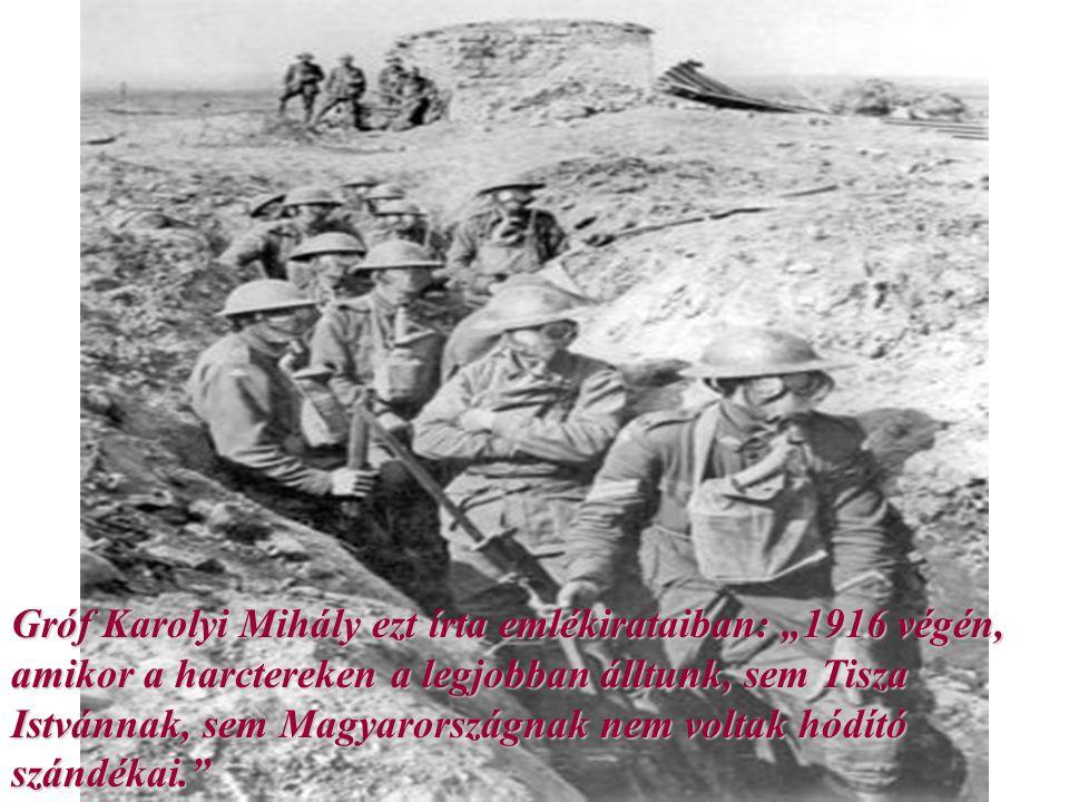 """Gróf Karolyi Mihály ezt írta emlékirataiban: """"1916 végén, amikor a harctereken a legjobban álltunk, sem Tisza Istvánnak, sem Magyarországnak nem voltak hódító szándékai."""