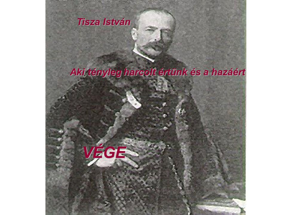 Tisza István Aki tényleg harcolt értünk és a hazáért VÉGE