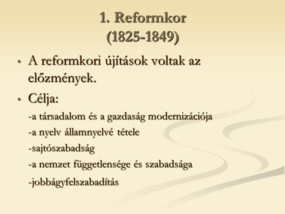 1. Reformkor (1825-1849) A reformkori újítások voltak az előzmények.