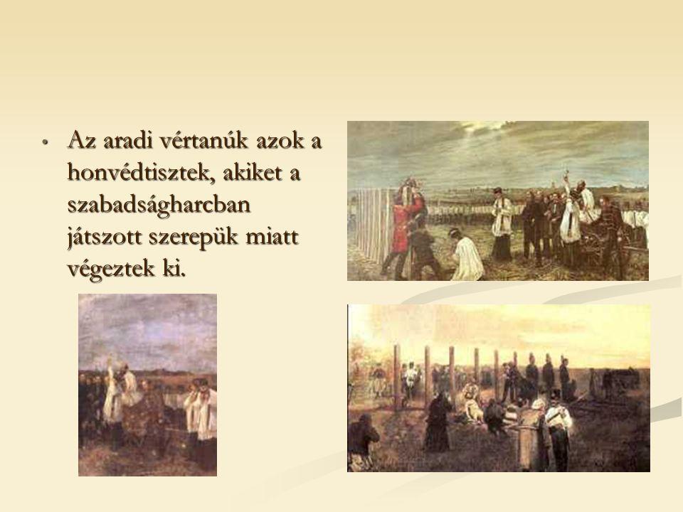 Az aradi vértanúk azok a honvédtisztek, akiket a szabadságharcban játszott szerepük miatt végeztek ki.