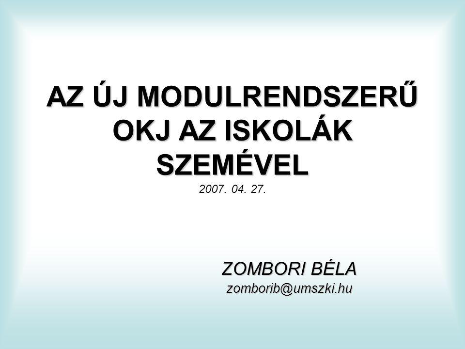 AZ ÚJ MODULRENDSZERŰ OKJ AZ ISKOLÁK SZEMÉVEL 2007. 04. 27.