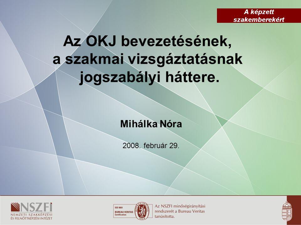 Az OKJ bevezetésének, a szakmai vizsgáztatásnak jogszabályi háttere.