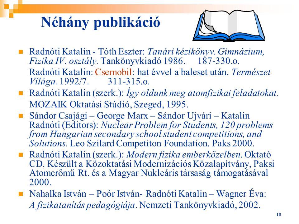 Néhány publikáció Radnóti Katalin - Tóth Eszter: Tanári kézikönyv. Gimnázium, Fizika IV. osztály. Tankönyvkiadó 1986. 187-330.o.