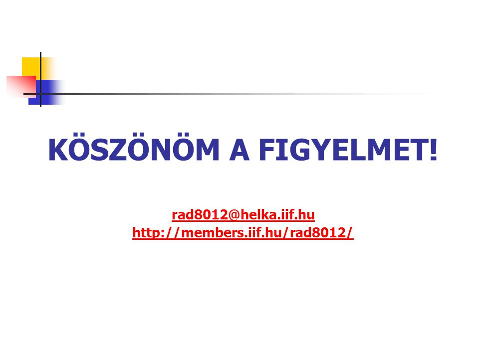 KÖSZÖNÖM A FIGYELMET! rad8012@helka.iif.hu