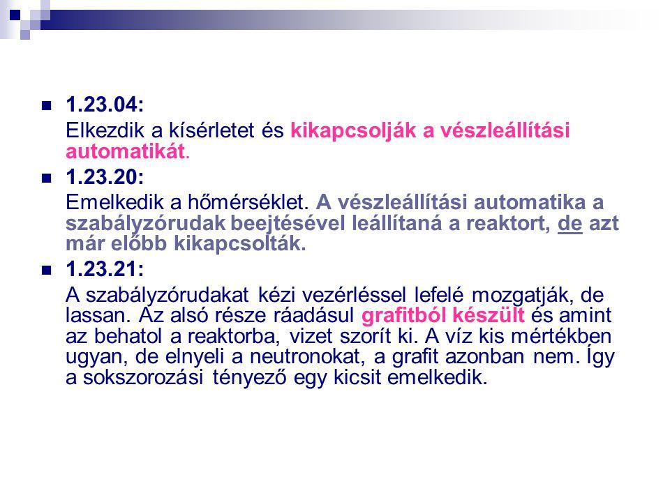 1.23.04: Elkezdik a kísérletet és kikapcsolják a vészleállítási automatikát. 1.23.20: