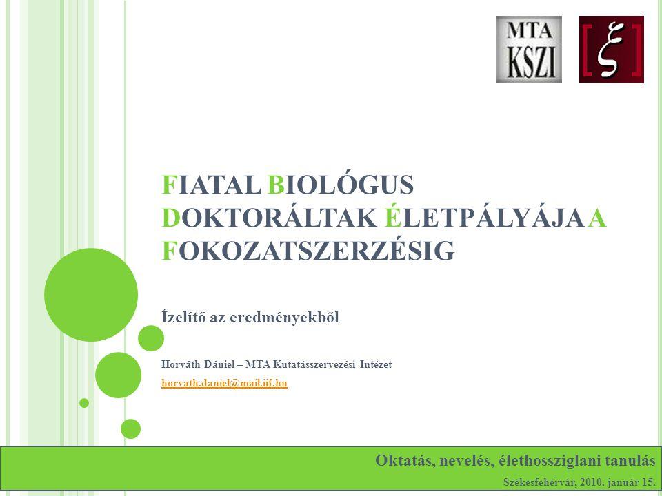 FIATAL BIOLÓGUS DOKTORÁLTAK ÉLETPÁLYÁJA A FOKOZATSZERZÉSIG