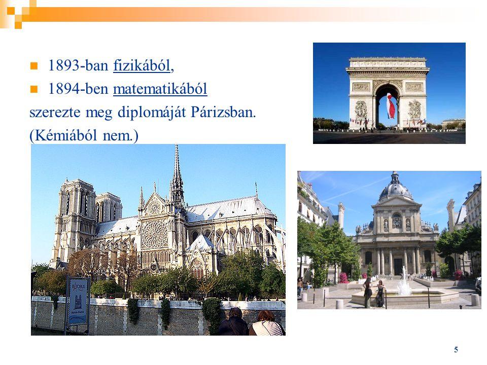 1893-ban fizikából, 1894-ben matematikából szerezte meg diplomáját Párizsban. (Kémiából nem.)