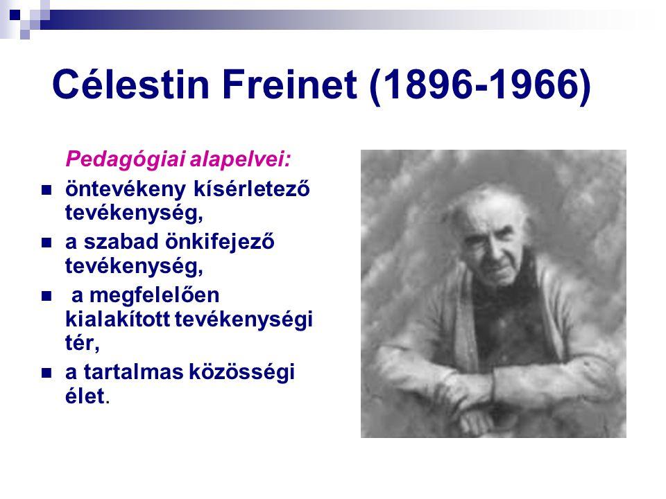 Célestin Freinet (1896-1966) Pedagógiai alapelvei: