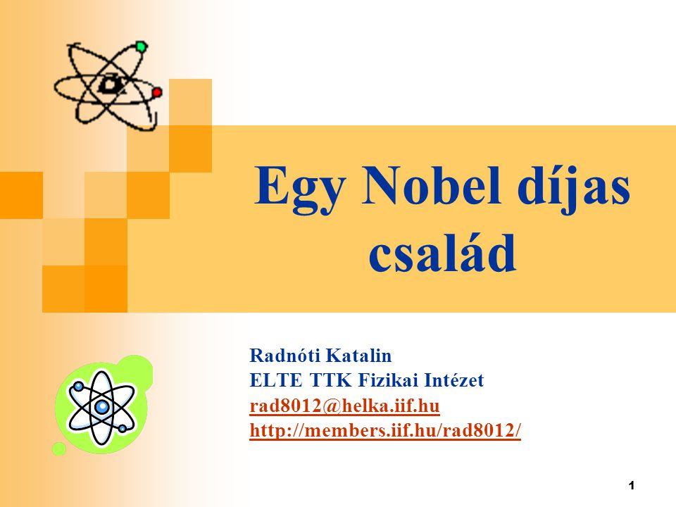 Egy Nobel díjas család Radnóti Katalin ELTE TTK Fizikai Intézet