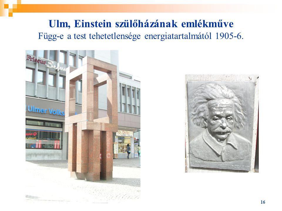 Ulm, Einstein szülőházának emlékműve Függ-e a test tehetetlensége energiatartalmától 1905-6.