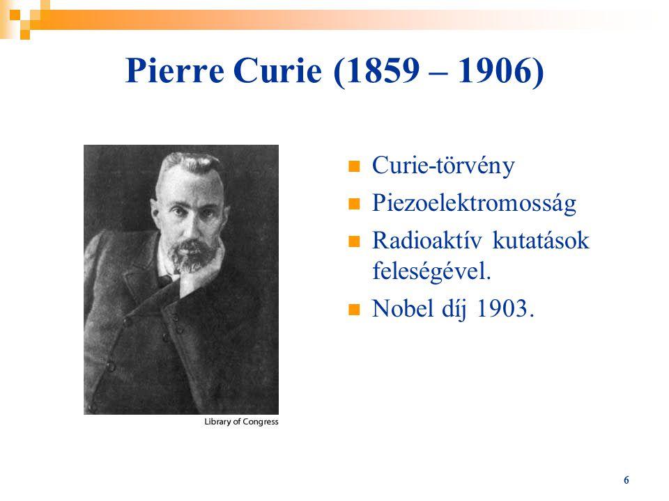 Pierre Curie (1859 – 1906) Curie-törvény Piezoelektromosság