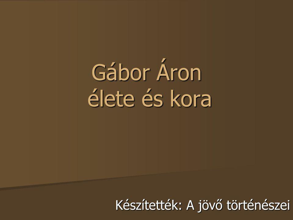Gábor Áron élete és kora
