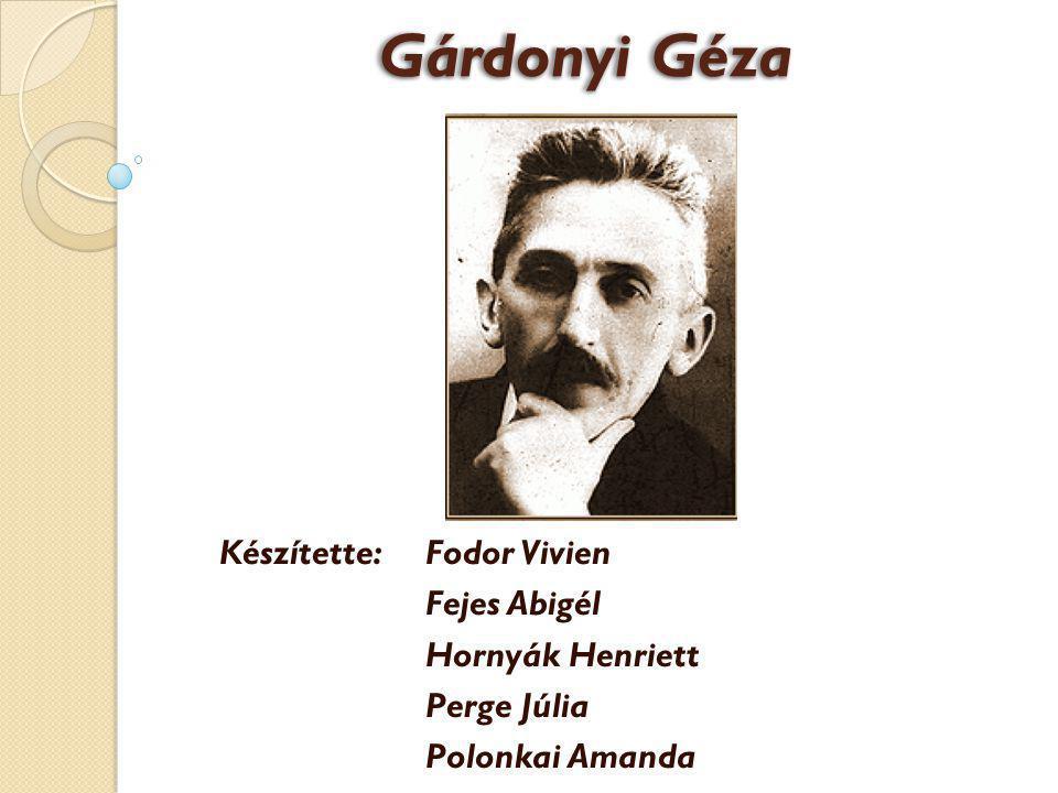 Gárdonyi Géza Készítette: Fodor Vivien Fejes Abigél Hornyák Henriett