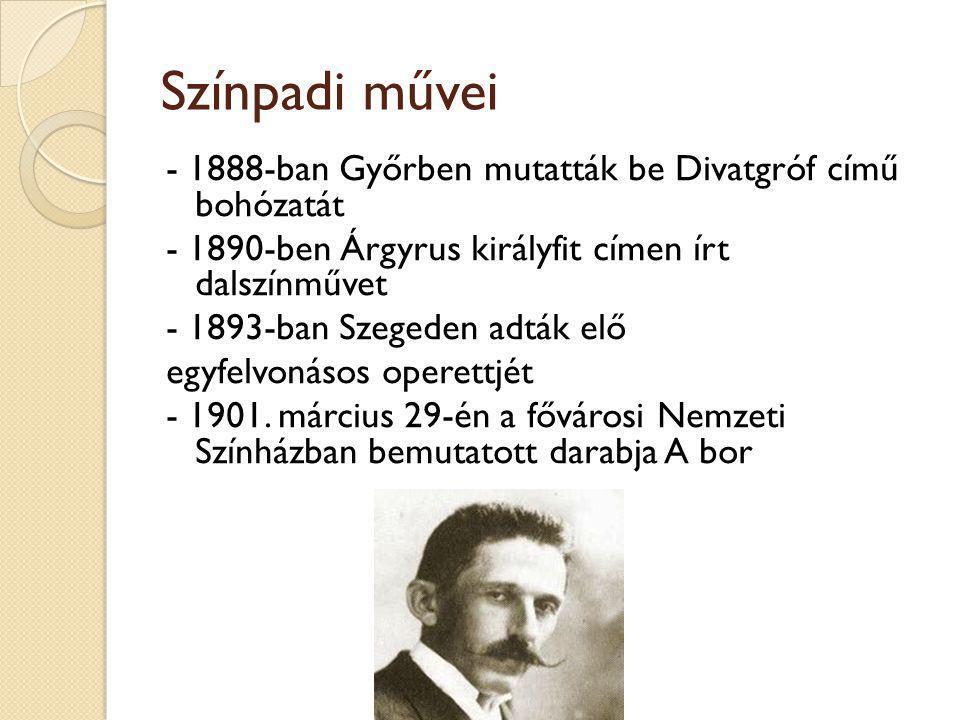 Színpadi művei - 1888-ban Győrben mutatták be Divatgróf című bohózatát
