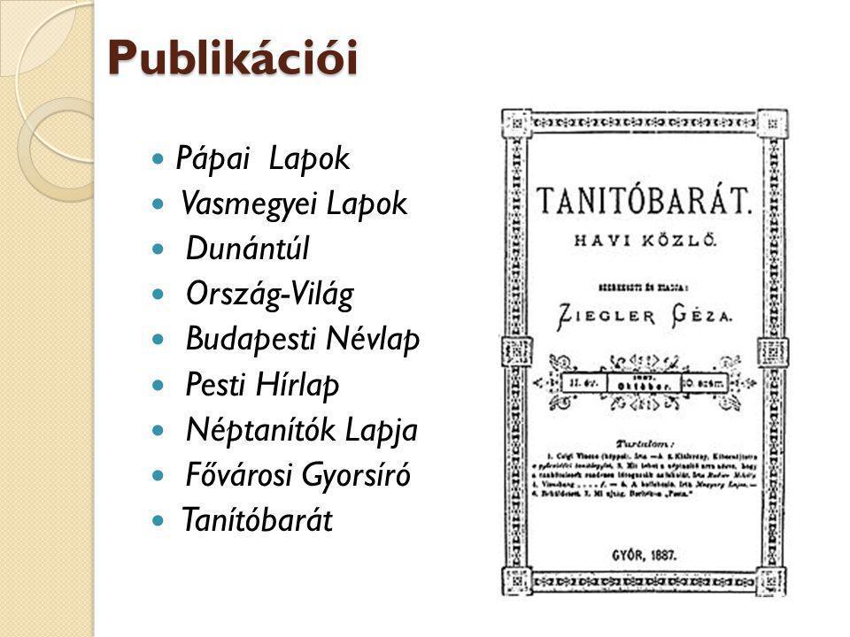 Publikációi Pápai Lapok Vasmegyei Lapok Dunántúl Ország-Világ
