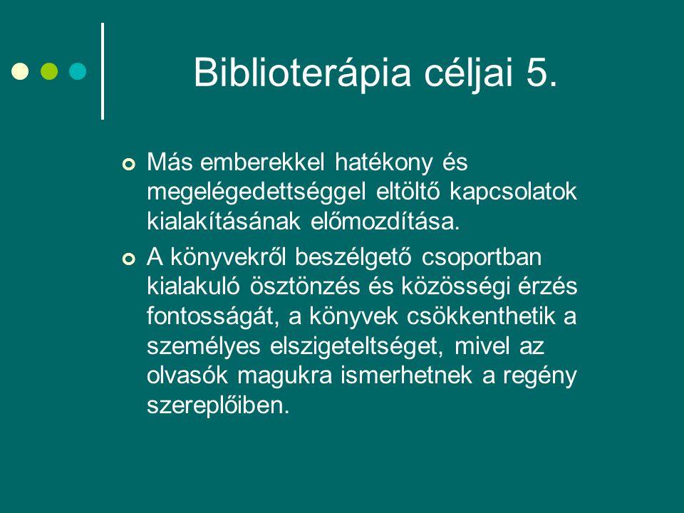 Biblioterápia céljai 5. Más emberekkel hatékony és megelégedettséggel eltöltő kapcsolatok kialakításának előmozdítása.