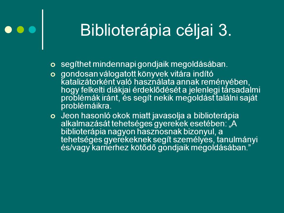 Biblioterápia céljai 3. segíthet mindennapi gondjaik megoldásában.