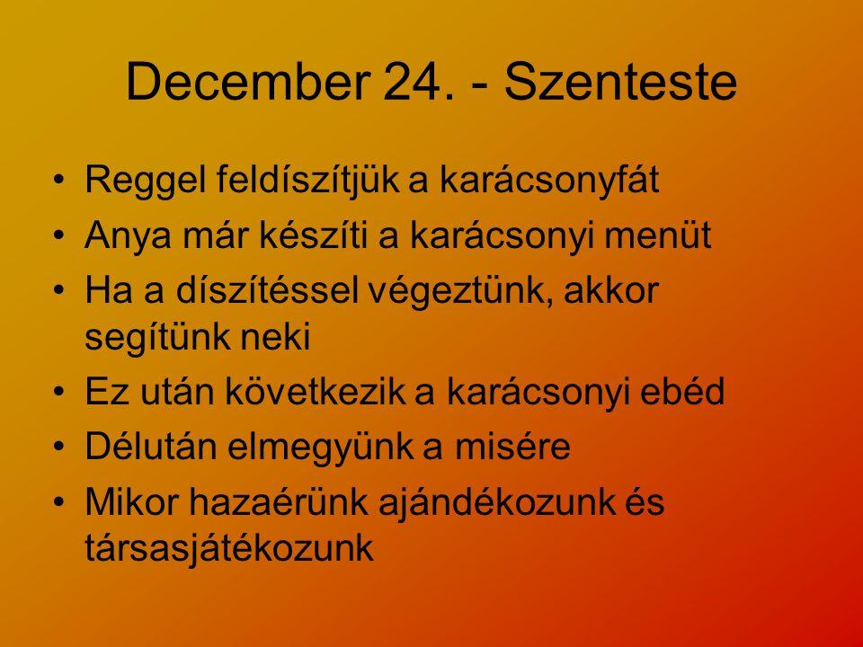 December 24. - Szenteste Reggel feldíszítjük a karácsonyfát
