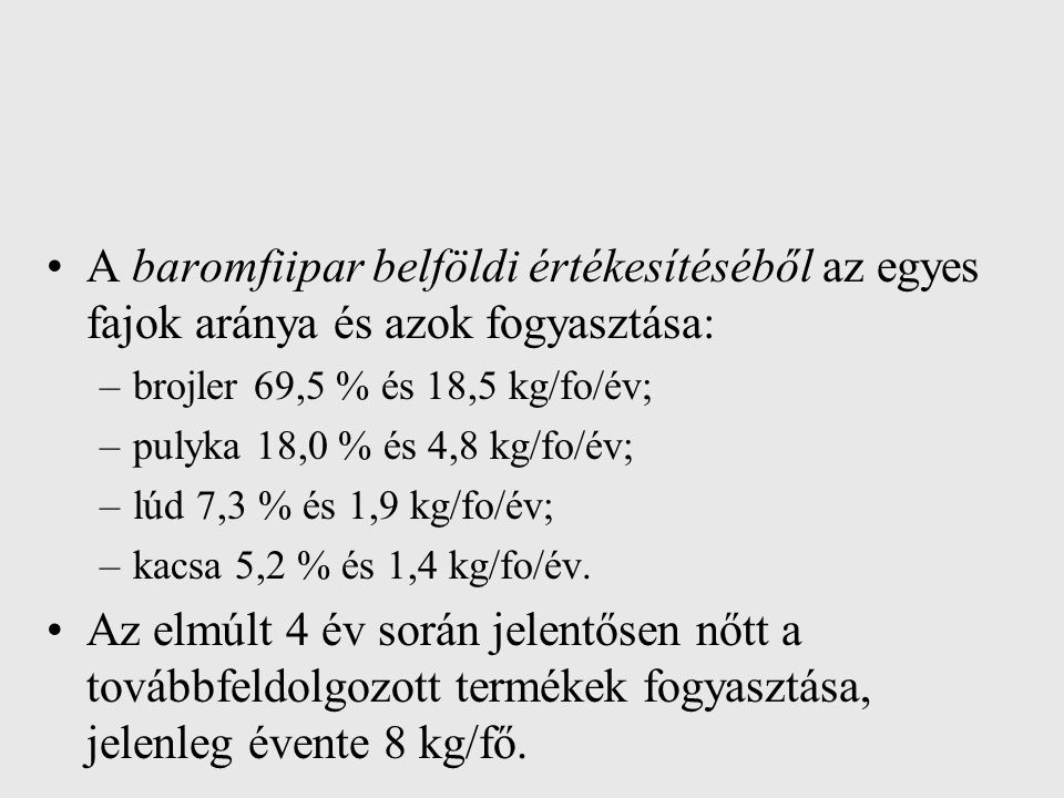 A baromfiipar belföldi értékesítéséből az egyes fajok aránya és azok fogyasztása: