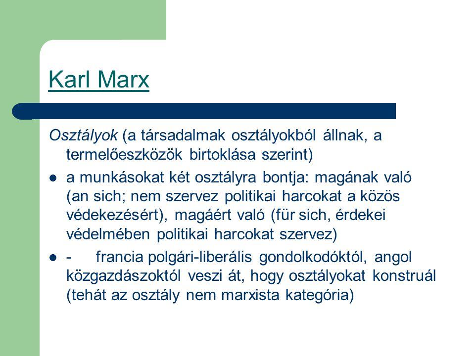 Karl Marx Osztályok (a társadalmak osztályokból állnak, a termelőeszközök birtoklása szerint)