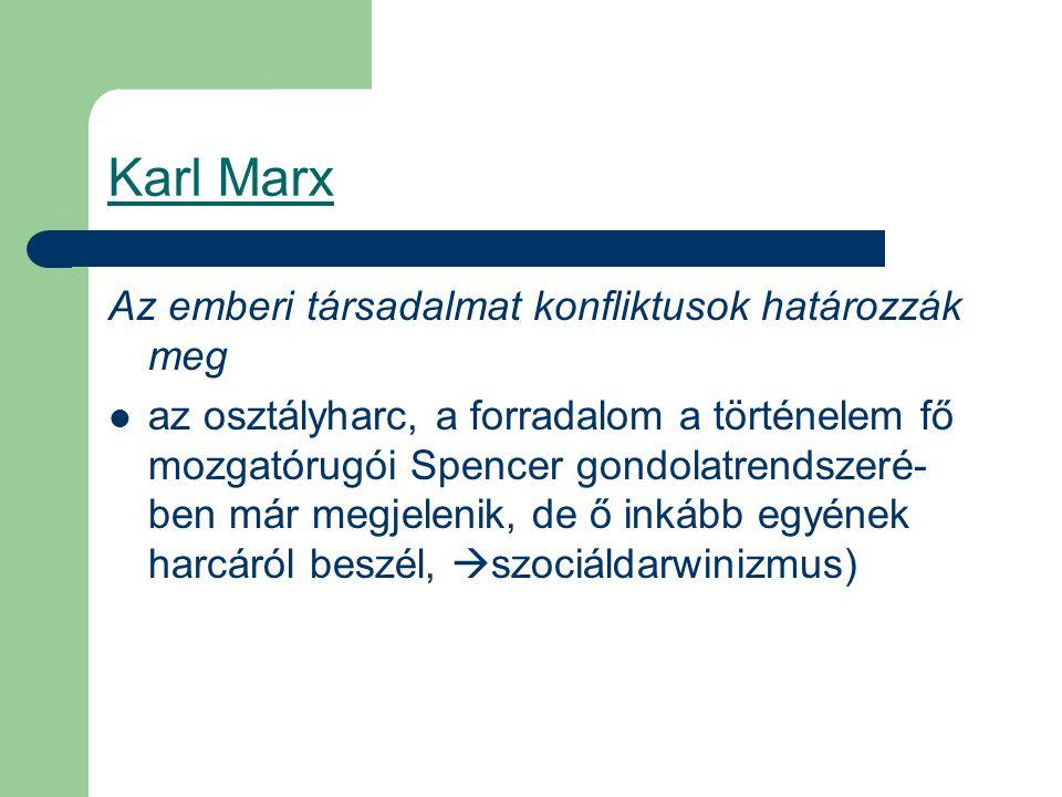 Karl Marx Az emberi társadalmat konfliktusok határozzák meg