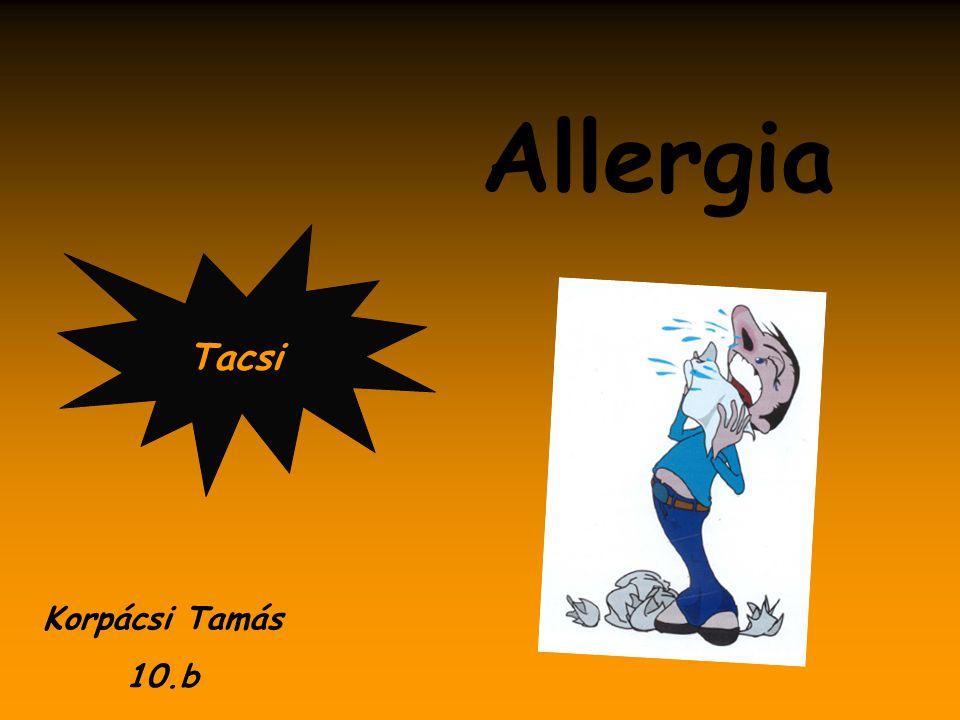 Allergia Tacsi Korpácsi Tamás 10.b