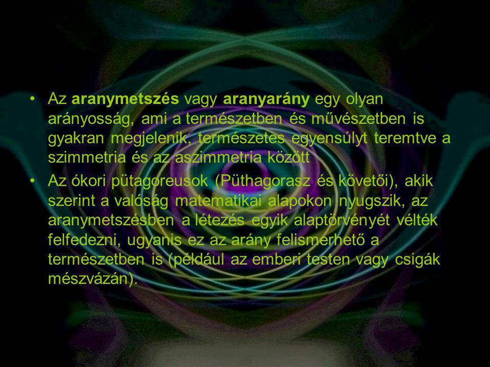 Az aranymetszés vagy aranyarány egy olyan arányosság, ami a természetben és művészetben is gyakran megjelenik, természetes egyensúlyt teremtve a szimmetria és az aszimmetria között