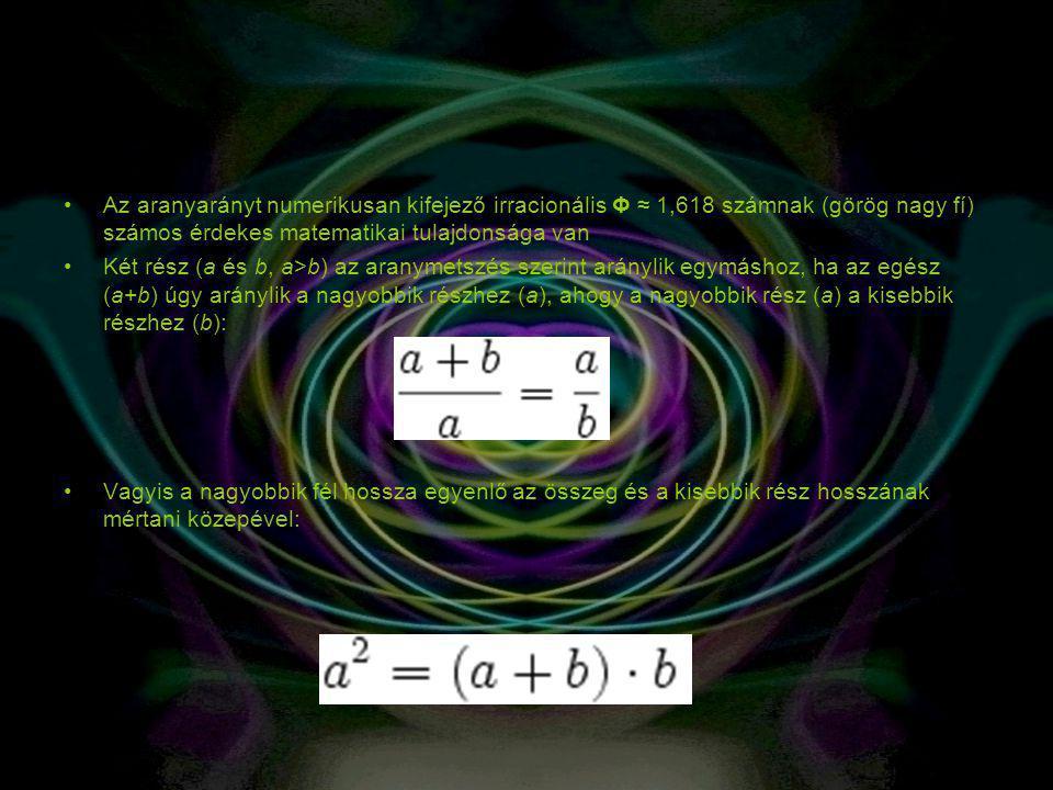 Az aranyarányt numerikusan kifejező irracionális Φ ≈ 1,618 számnak (görög nagy fí) számos érdekes matematikai tulajdonsága van