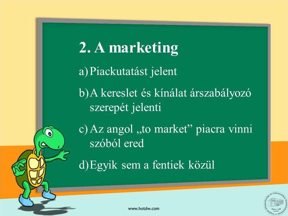 2. A marketing Piackutatást jelent