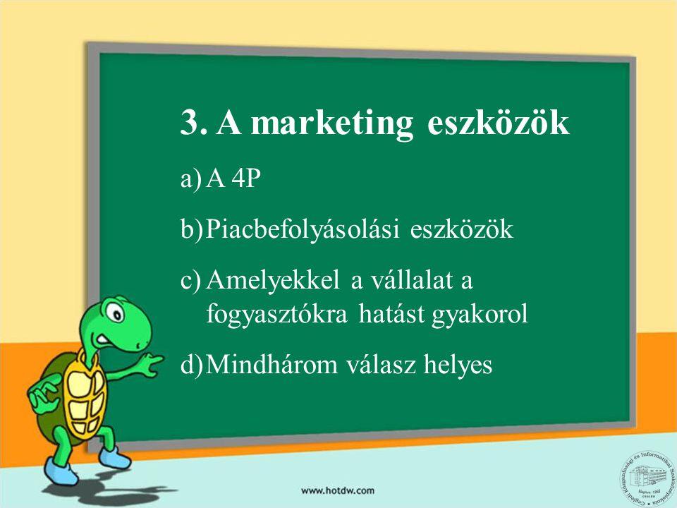 3. A marketing eszközök A 4P Piacbefolyásolási eszközök
