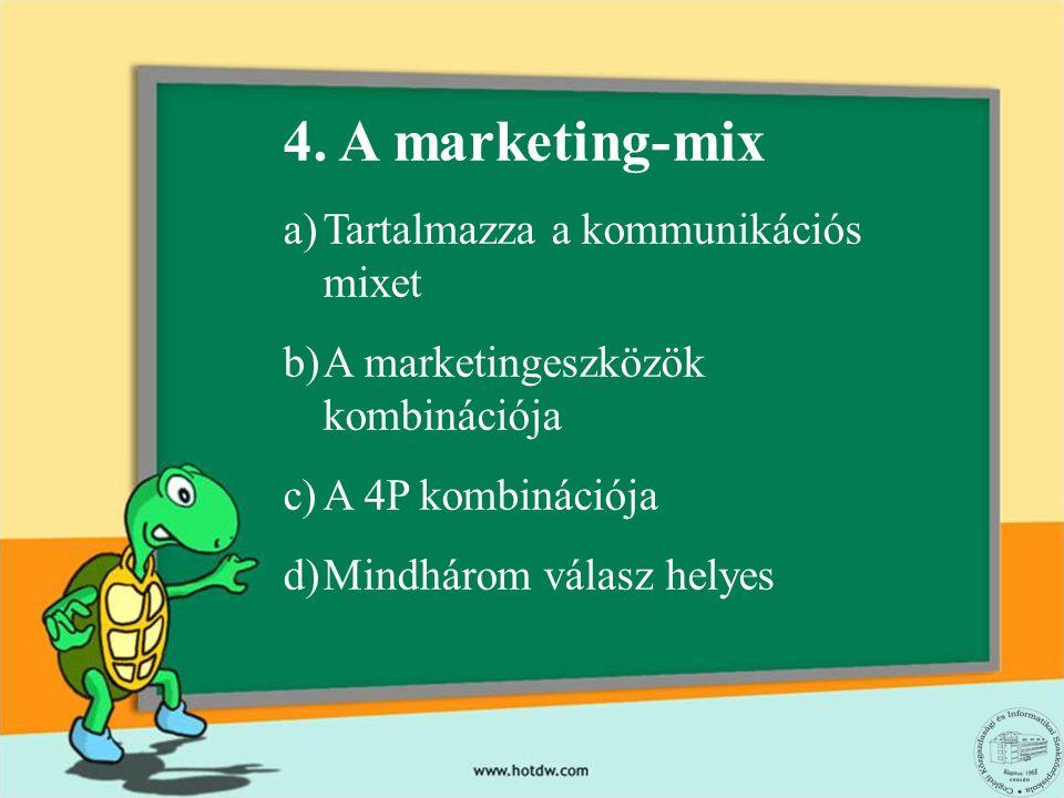 4. A marketing-mix Tartalmazza a kommunikációs mixet